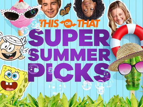 Nickelodeon: Super Summer Picks