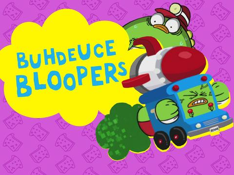 Buhdeuce Bloopers