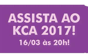 Assista ao KCA 2017! 16/03 às 20h!