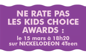 Ne rate pas les Kids Choice Awards : le 15 mars à 18h20 sur NICKELODEON 4Teen