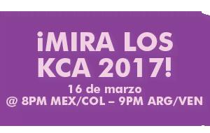 ¡Mira los KCA 2017! 16 de marzo @ 8PM MEX/COL – 9PM ARG/VEN
