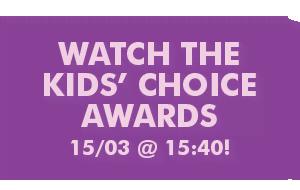 Watch the Kids' Choice Awards 15/03 @ 15:40!