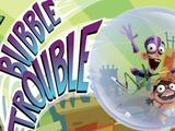 Fan Boy and Chum Chum | Bubble Trouble