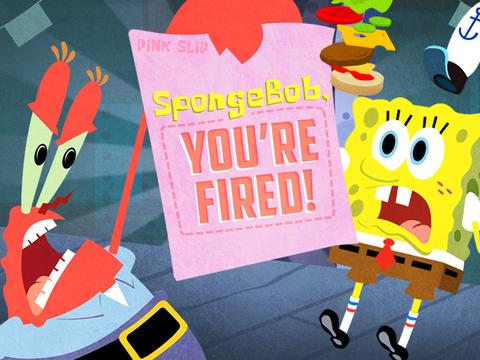 SpongeBob You're Fired!