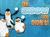 The Penguins of Madagascar: Oh Snow You Didn't!