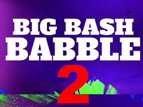 Big Bash Babble 2!