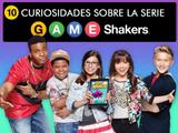 10 Cosas sobre Game Shakers