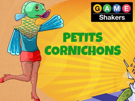 Game Shakers | Petits cornichons