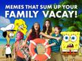 Whether you go camping, hit the highway for a road trip, or set out to sea on a cruise, one thing's for sure about your family vacation: it's bound to be crazy! Flip through and see your favorite Nick characters reacting to all that vacation ridiculousness you know and love!