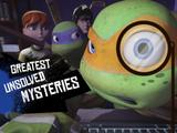 TMNT: Greatest Unsolved Mysteries!