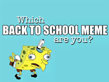 WHICH BACK TO SCHOOL MEME ARE YOU?