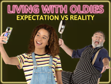 Living With Oldies: Expectation VS Reality