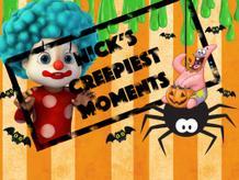Nick's Creepiest Moments
