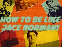 How To Be Like Jace Norman