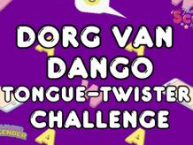 Dorg Van Dango Tongue-Twister