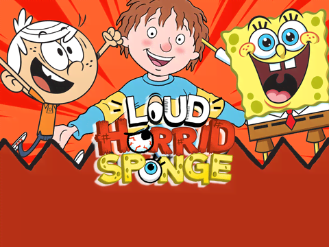 Loud Horrid Sponge