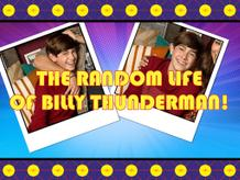 The Random Life Of Billy Thunderman!
