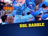 CRASH THE BASH: EPISODE 6 - BBL BABBLE