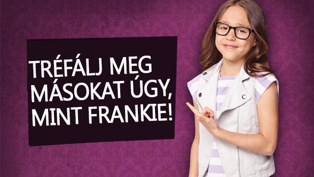 Tréfálj meg másokat Frankie-vel!