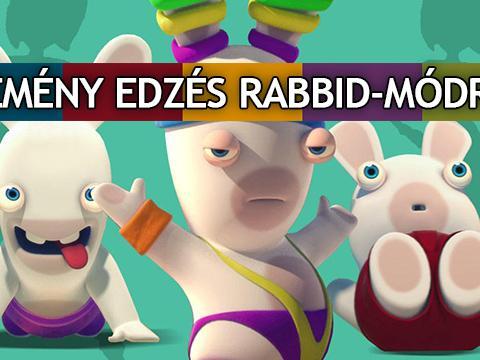 Kemény edzés rabbid-módra!