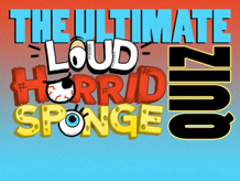 THE ULTIMATE LOUD HORRID SPONGE QUIZ