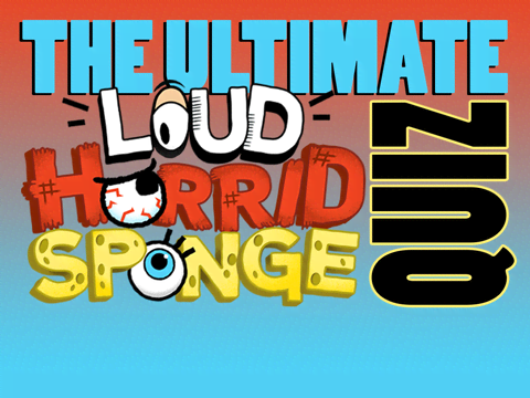 THE ULTIMATE LOUD HORRID SPONGE QUIZ