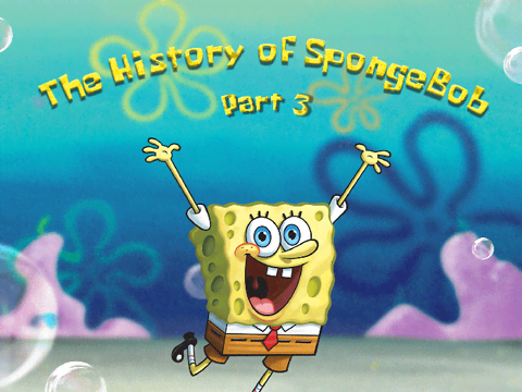 THE HISTORY OF SPONGEBOB: PART 3